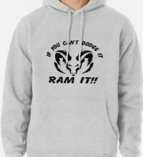 If you can't dodge it, RAM IT!! Pullover Hoodie