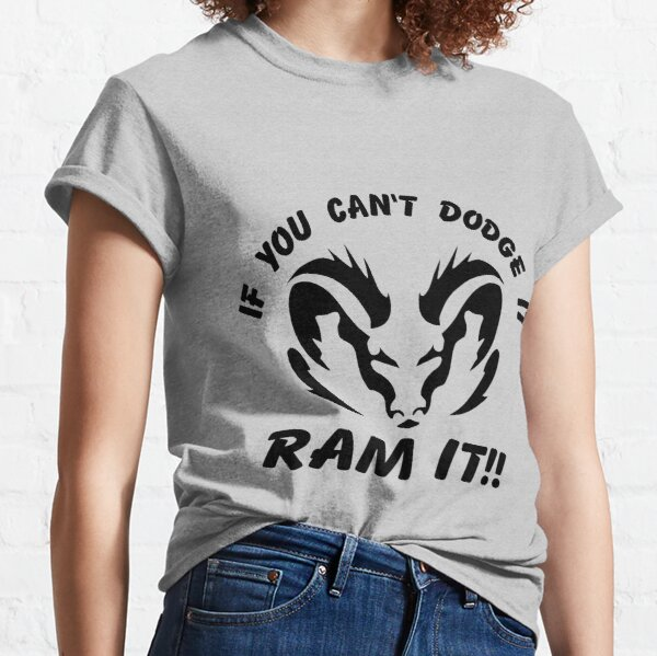 If you can't dodge it, RAM IT!! Classic T-Shirt