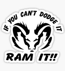If you can't dodge it, RAM IT!! Sticker