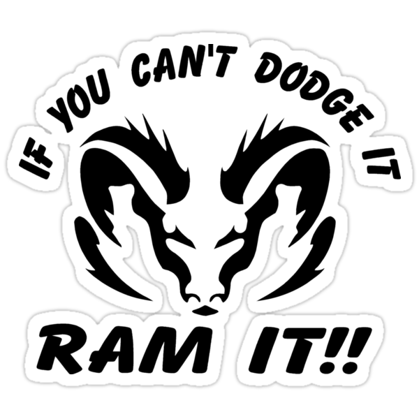 Quot If You Can T Dodge It Ram It Quot Stickers By Np S Tees