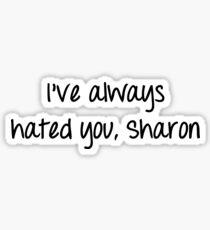 I've Always Hated You, Sharon Sticker