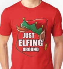 Just Elfing Around Funny Shirt Ugly Christmas Holiday Gift Tshirt T-Shirt