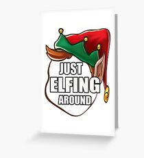 Just Elfing Around Funny Shirt Ugly Christmas Holiday Gift Tshirt Greeting Card
