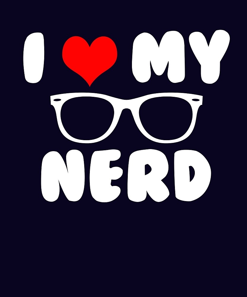 I Love My Nerd by AlwaysAwesome