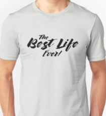 THE BEST LIFE EVER! (Calligraphy) Unisex T-Shirt
