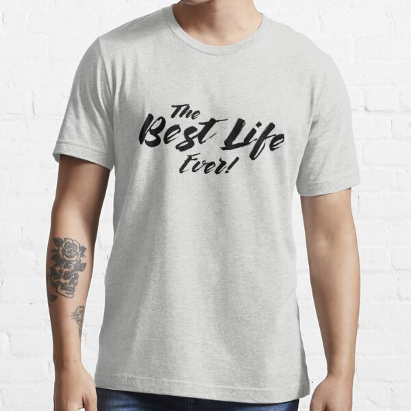 THE BEST LIFE EVER! (Calligraphy) Essential T-Shirt