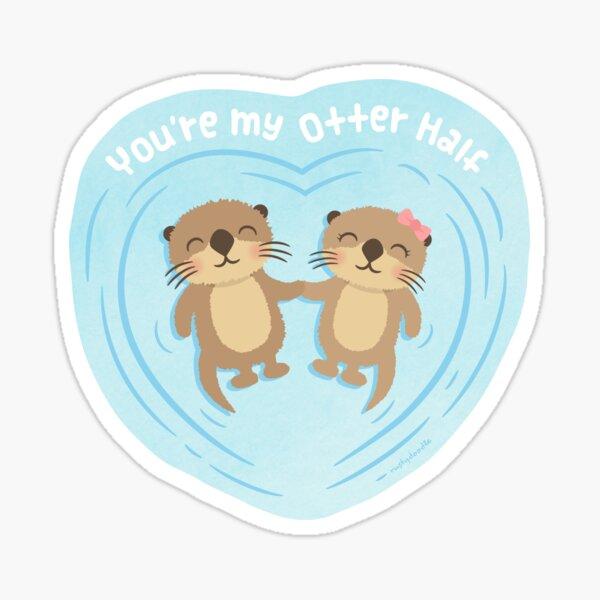 You Are my Otter Half, Cute Love Pun Humor Sticker