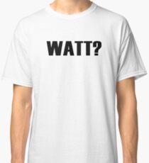 Watt? Classic T-Shirt