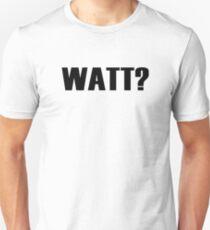 Watt? Unisex T-Shirt