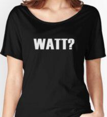 Watt? Women's Relaxed Fit T-Shirt