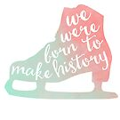 Born to Make History #4 by cineastette
