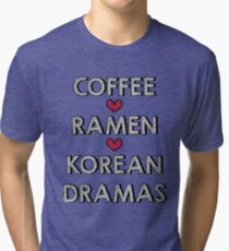 Coffee - Ramen - Korean Dramas Tri-blend T-Shirt