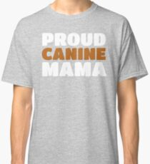 Proud Canine Mom - Puppy Dog Mama Pride Classic T-Shirt