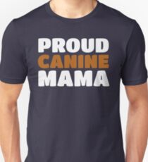 Proud Canine Mom - Puppy Dog Mama Pride Unisex T-Shirt