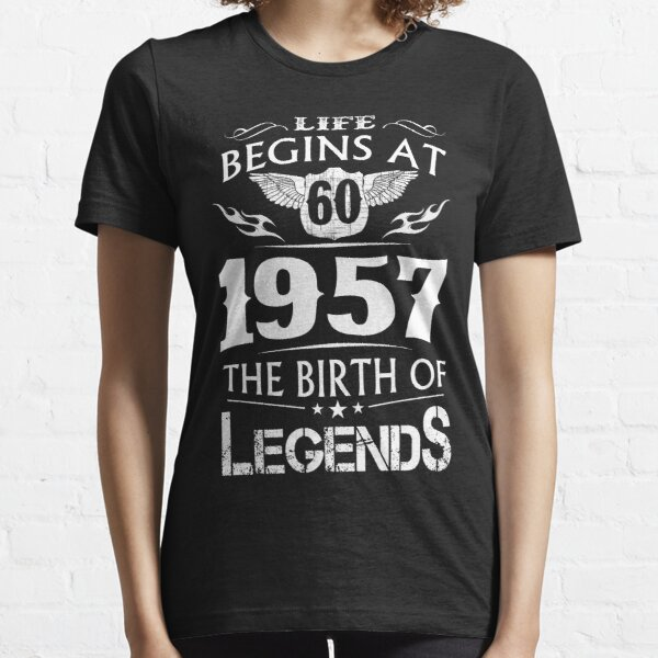 Life Begins At 60 1957 The Birth Of Legends Essential T-Shirt
