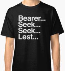 Bearer... Seek... Seek... Lest... Classic T-Shirt