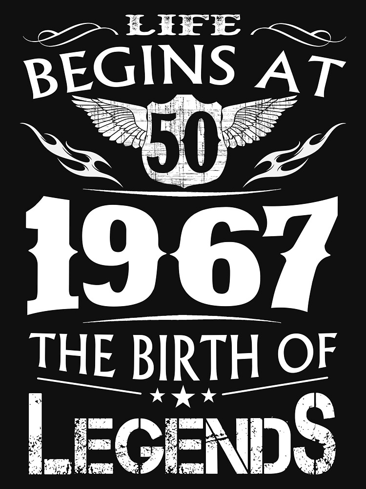 TShirtGifter Presents Life Begins At 50 1967 The Birth Of Legends