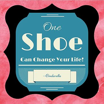 One Shoe Can Change Your Life ~ Cinderella by MissAlaneious