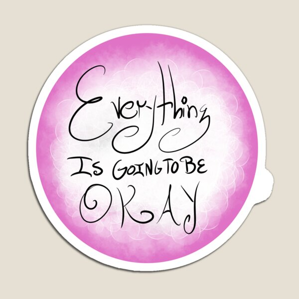 Everything Is Going To Be Okay Magnet
