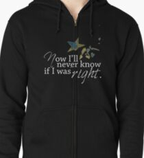 Now I'll Never Know If I Was Right Zipped Hoodie