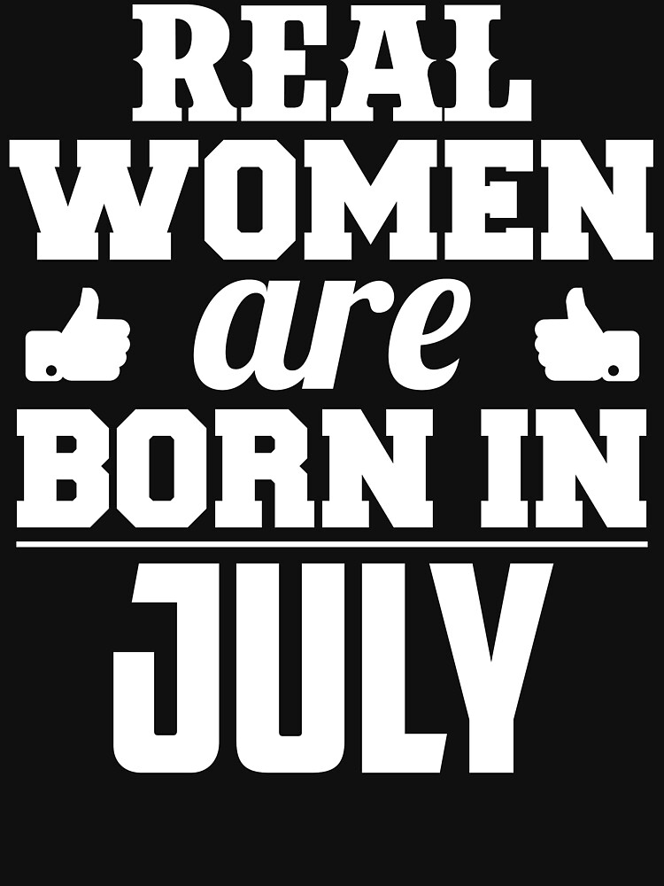Real Women Are Born In July by MBDESIGNER