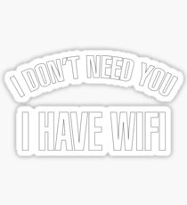 I DONT NEED YOU! I HAVE WIFI - version 2 - white Sticker