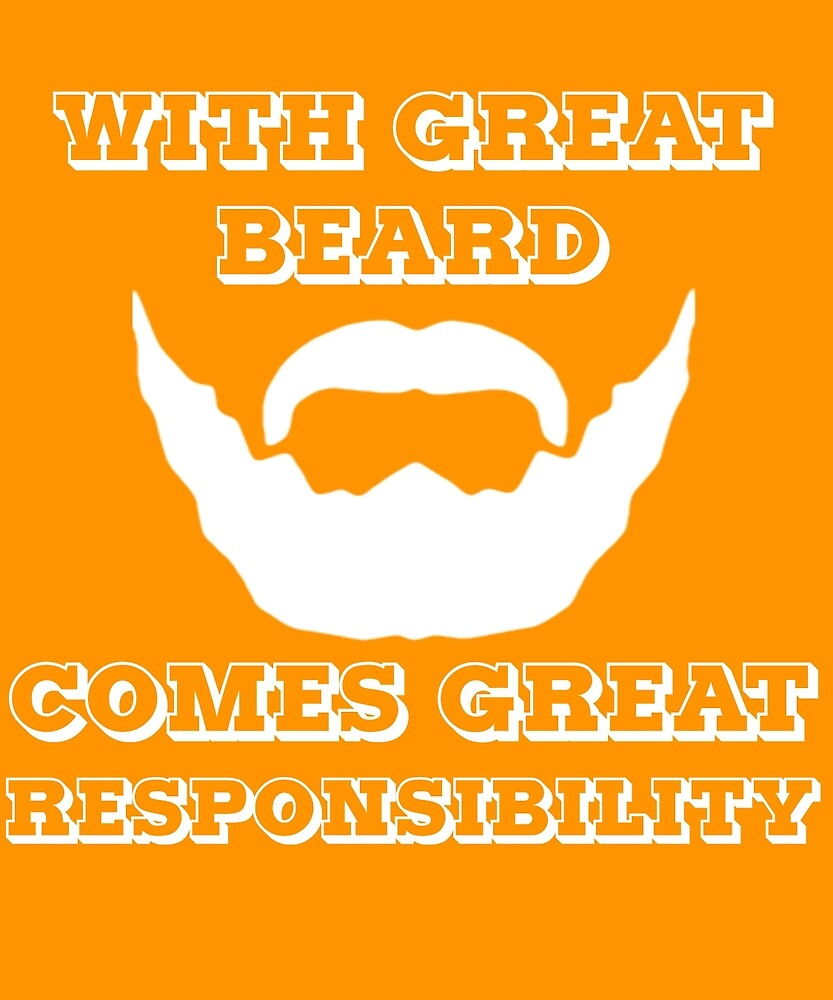 With Great Beard Comes Great Responsibility  by AlwaysAwesome