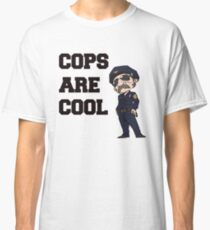 Cops Are Cool Classic T-Shirt