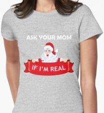 Ask Your Mom If I'm Real Womens Fitted T-Shirt