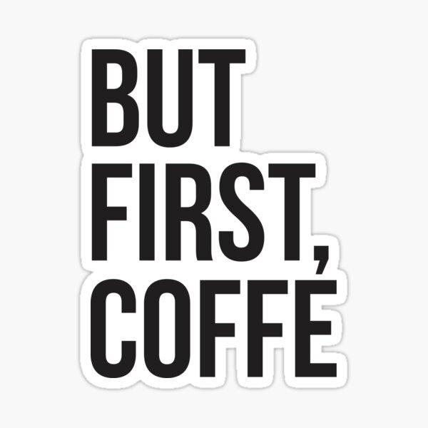 Pero primero Coffe Pegatina