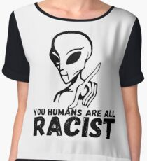 You Humans Are All RACIST Chiffon Top