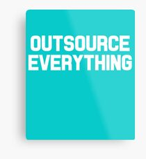 Outsource Everything Funny International Business Boss  Metal Print