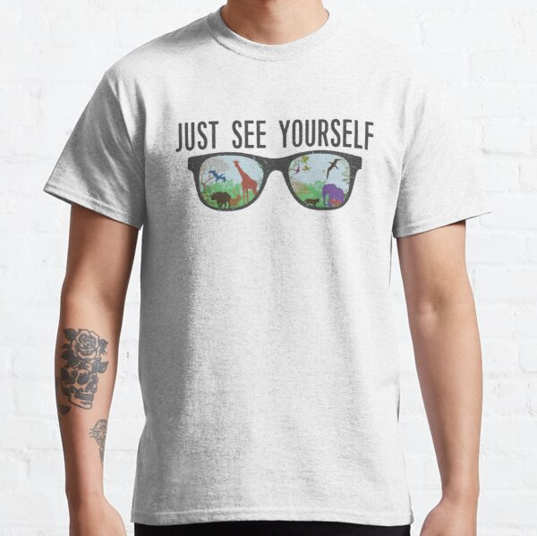 JUST SEE YOURSELF  Classic T-Shirt