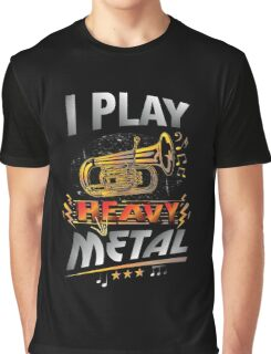 I Play Heavy Metal Tuba Funny Quote Pun Horn Player Graphic T-Shirt