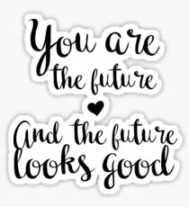 You are the future and the future looks good. Sticker