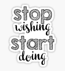 Stop wishing, start doing. Sticker