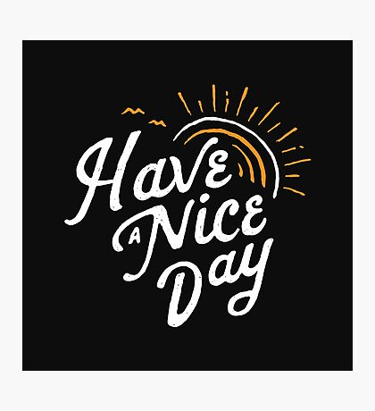 Have a Nice Day Photographic Print