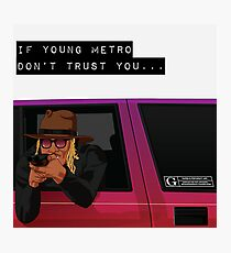 IF YOUNG METRO DON'T TRUST YOU - FUTURE Photographic Print