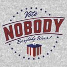 Vote Nobody by LibertyManiacs