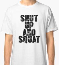 Shut up and squat Classic T-Shirt