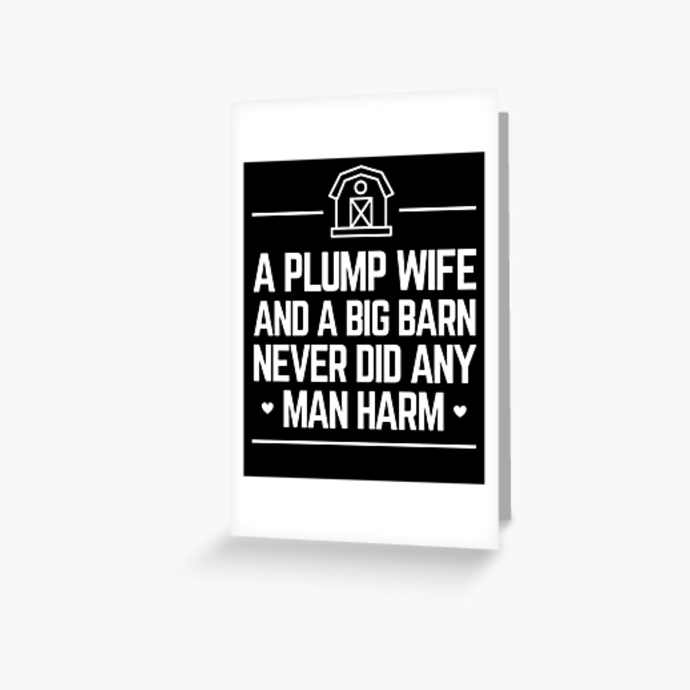 A Plump Wife And A Big Barn Never Did Any Man Harm Funny Amish Greeting Card By Everfreshtees Redbubble