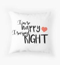 I'm So Happy I Swiped Right Throw Pillow