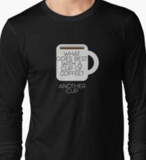 What goes best with a cup of coffee? Another cup T-Shirt