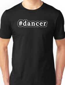 Dancer - Hashtag - Black & White Unisex T-Shirt
