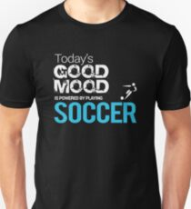 Today's Good Mood Is Powered by Playing Soccer Unisex T-Shirt