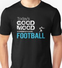 Today's Good Mood Is Powered by Playing Football Unisex T-Shirt