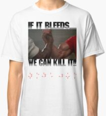 If it bleeds, we can kill it! Classic T-Shirt