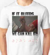 If it bleeds, we can kill it! T-Shirt