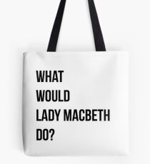 What would Lady Macbeth do? Tote Bag