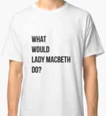 Was würde Lady Macbeth tun? Classic T-Shirt